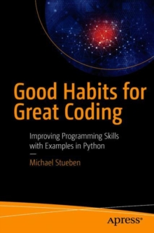 Good Habits for Great Coding : Improving Programming Skills with Examples in Python, Paperback Book