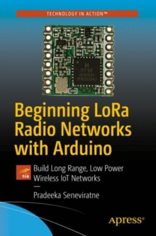 Beginning LoRa Radio Networks with Arduino : Build Long Range, Low Power Wireless IoT Networks, EPUB eBook