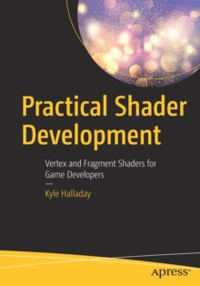 Practical Shader Development : Vertex and Fragment Shaders for Game Developers, Paperback / softback Book