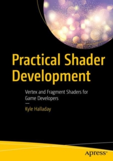 Practical Shader Development : Vertex and Fragment Shaders for Game Developers, EPUB eBook