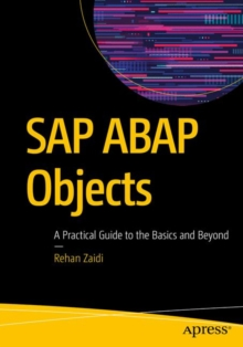 SAP ABAP Objects : A Practical Guide to the Basics and Beyond, Paperback / softback Book