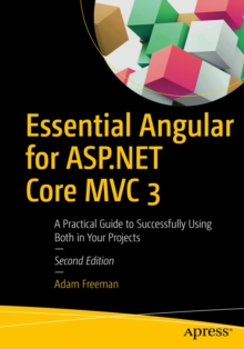 Essential Angular for ASP.NET Core MVC 3 : A Practical Guide to Successfully Using Both in Your Projects, EPUB eBook