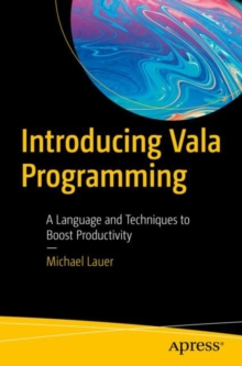 Introducing Vala Programming : A Language and Techniques to Boost Productivity, EPUB eBook