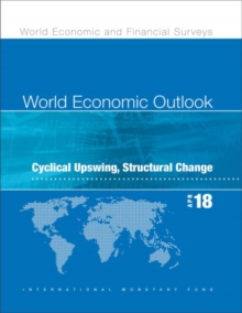 World economic outlook : April 2018, cyclical upswing, structural change, Paperback / softback Book