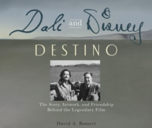 Dali & Disney: Destino : The Story, Artwork, and Friendship Behind the Legendary Film, Hardback Book