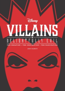 Disney Villains: Delightfully Evil : The Creation, The Inspiration, The Fascination, Hardback Book