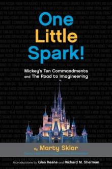 One Little Spark : Mickey's Ten Commandments and the Road to Imagineering, Hardback Book
