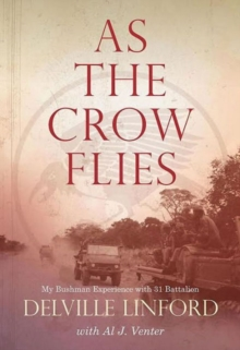 As the Crow Flies : My Bushman Experience with 31 Battalion, Paperback Book