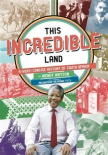 This Incredible Land : A (Very) Concise History of South Africa, Paperback Book