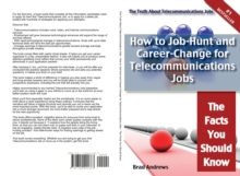 The Truth About Telecommunications Jobs - How to Job-Hunt and Career-Change for Telecommunications Jobs - The Facts You Should Know, PDF eBook