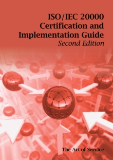 ISO/IEC 20000 Certification and Implementation Guide - Standard Introduction, Tips for Successful ISO/IEC 20000 Certification, FAQs, Mapping Responsibilities, Terms, Definitions and ISO 20000 Acronyms, EPUB eBook