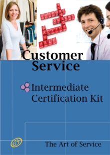 Customer Service Intermediate Level Full Certification Kit - Complete Skills, Training, and Support Steps to the Best Customer Experience by Redefining and Improving Customer Experience, EPUB eBook