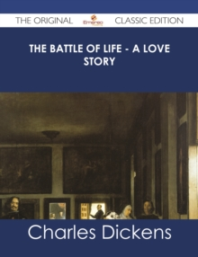 The Battle of Life - A Love Story - The Original Classic Edition, EPUB eBook