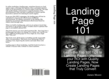 Landing Page 101: Learn the Top 100 Tips to Landing Pages - Improve your ROI with Quality Landing Pages, Now Create Landing Pages that Truly Convert, PDF eBook