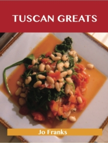 Tuscan Greats: Delicious Tuscan Recipes, The Top 50 Tuscan Recipes, EPUB eBook