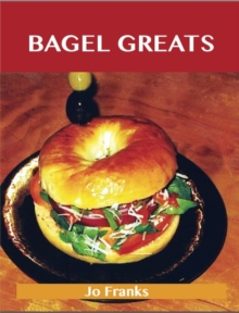 Bagel Greats: Delicious Bagel Recipes, The Top 40 Bagel Recipes, EPUB eBook