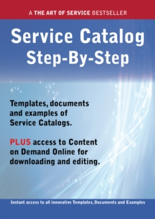The Service Catalog Step-by-Step Guide - How to Kit includes instant access to all innovative Templates, Documents and Examples to apply immediately, PDF eBook