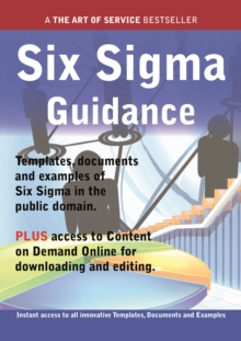 Six Sigma Guidance - Real World Application, Templates, Documents, and Examples of the use of Six Sigma in the Public Domain. PLUS Free access to membership only site for downloading., PDF eBook