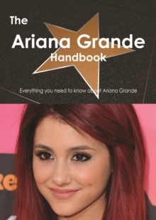The Ariana Grande Handbook - Everything you need to know about Ariana Grande, PDF eBook