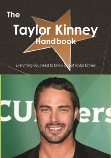 The Taylor Kinney Handbook - Everything you need to know about Taylor Kinney, PDF eBook