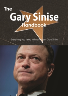 The Gary Sinise Handbook - Everything you need to know about Gary Sinise, PDF eBook