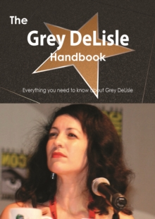 The Grey DeLisle Handbook - Everything you need to know about Grey DeLisle, PDF eBook