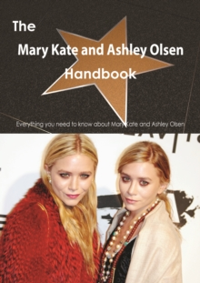 The Mary Kate and Ashley Olsen Handbook - Everything you need to know about Mary Kate and Ashley Olsen, PDF eBook