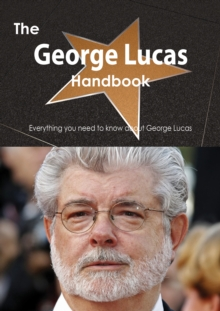 The George Lucas Handbook - Everything you need to know about George Lucas, PDF eBook