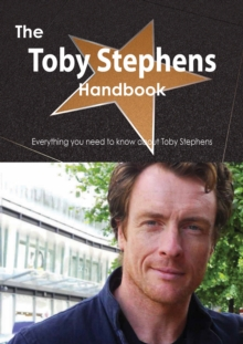 The Toby Stephens Handbook - Everything you need to know about Toby Stephens, PDF eBook