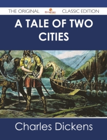 A Tale of Two Cities - The Original Classic Edition, EPUB eBook