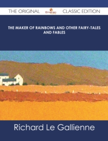The Maker of Rainbows And other Fairy-tales and Fables - The Original Classic Edition, EPUB eBook