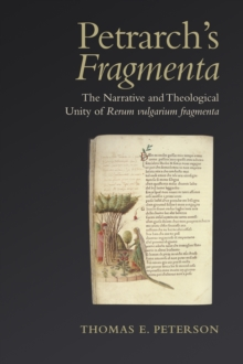 Petrarch's 'Fragmenta' : The Narrative and Theological Unity of 'Rerum Vulgarium Fragmenta', Hardback Book