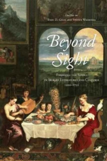 Beyond Sight : Engaging the Senses in Iberian Literatures and Cultures, 1200-1750, Hardback Book