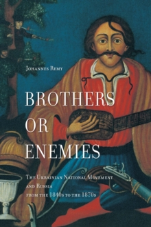 Brothers or Enemies? : The Ukrainian National Movement and Russia from the 1840s to the 1870s, Hardback Book