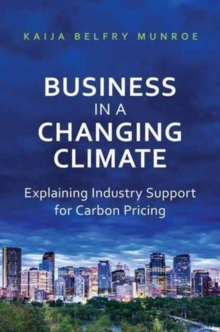 Business in a Changing Climate : Explaining Industry Support for Carbon Pricing, Hardback Book