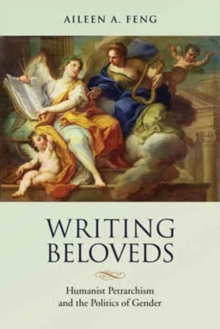 Writing Beloveds : Humanist Petrarchism and the Politics of Gender, Hardback Book