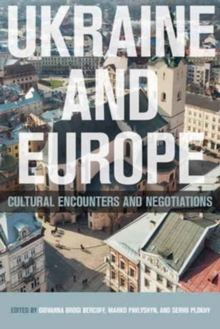 Ukraine and Europe : Cultural Encounters and Negotiations, Hardback Book