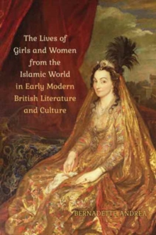 The Lives of Girls and Women from the Islamic World in Early Modern British Literature and Culture, Hardback Book