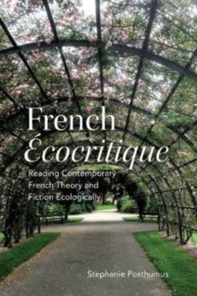 French 'Ecocritique' : Reading Contemporary French Theory and Fiction Ecologically, Hardback Book