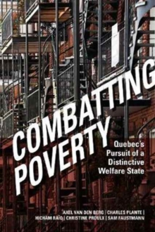 Combating Poverty : Quebec's Pursuit of a Distinctive Welfare State, Hardback Book