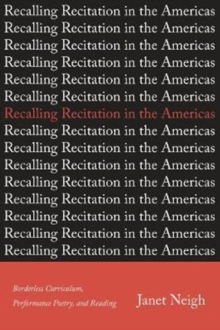 Recalling Recitation in the Americas : Borderless Curriculum, Performance Poetry, and Reading, Hardback Book