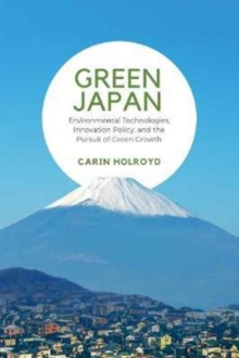 Green Japan : Environmental Technologies, Innovation Policy, and the Pursuit of Green Growth, Hardback Book