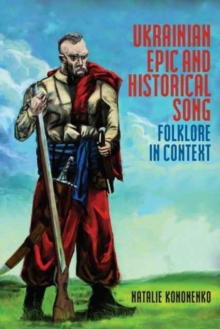 Ukrainian Epic and Historical Song : Folklore in Context, Hardback Book