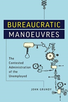 Bureaucratic Manoeuvres : The Contested Administration of the Unemployed, Hardback Book