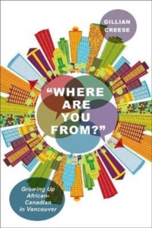 """Where Are You From?"" : Growing Up African-Canadian in Vancouver, Hardback Book"