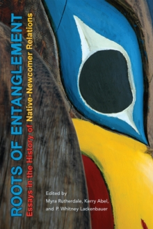 Roots of Entanglement : Essays in the History of Native-Newcomer Relations, PDF eBook
