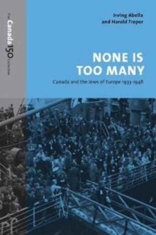 None is Too Many : Canada and the Jews of Europe, 1933-1948, Paperback Book