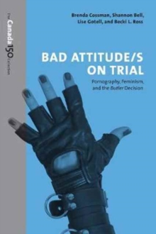 Bad Attitude(s) on Trial : Pornography, Feminism, and the Butler Decision, Paperback Book