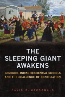 The Sleeping Giant Awakens : Genocide, Indian Residential Schools, and the Challenge of Conciliation, PDF eBook
