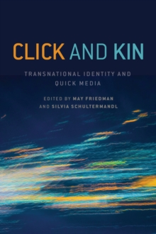 Click and Kin : Transnational Identity and Quick Media, Paperback Book